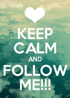 KEEP CALM AND FOLLOW ME!!!