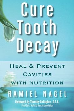 Cure Tooth Decay Ramiel Nagel And Dr. Weston Price's Nutrition and Physical Regeneration Books