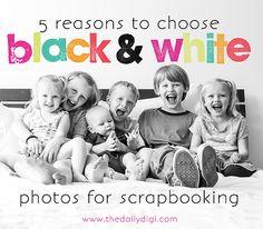 https://thedailydigi.com/5-reasons-to-choose-black-white-photos-for-scrapbooking