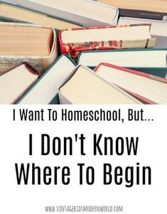 I Want To Homeschool, But...I Don't Know Where To Begin - vintage kids|modern world