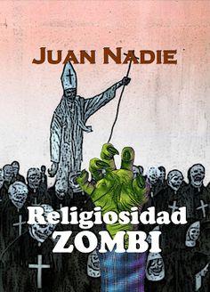 Relatos de  Juan Nadie: Religiosidad Zombi (parte 1 de 3)
