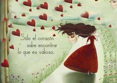 Solo el corazón sabe encontrar lo que es valioso.