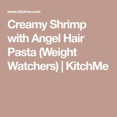 Creamy Shrimp with Angel Hair Pasta (Weight Watchers) | KitchMe