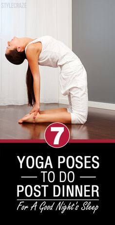 Do you often feel bloated after dinner? Do you have trouble getting sleep? Have you ever practiced Yoga after dinner? Check out these 7 effective yoga poses that are listed for you