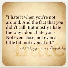 10 things i hate about you quotes - so true! Love Quotes For Him, Cute Quotes, Great Quotes, Quotes To Live By, Funny Quotes, Inspirational Quotes, Motto, Citations Film, Movie Quotes