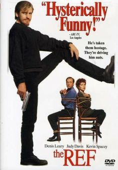 The Ref - Denis Leary - a highly dysfunctional family crosses paths with a burglar looking for an escape on Christmas Eve...who is more tortured is the question? very FUNNY