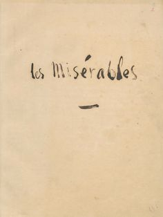 Title page of the original, written copy of Les Misérables by Victor Hugo. Link to original transcript here