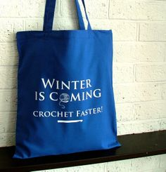 Winter is coming; crochet faster! Aint that the truth!