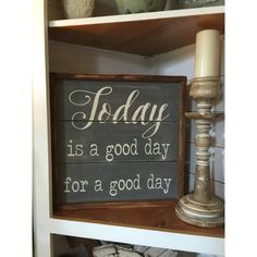 Today Is a Good Day for a Good Day Wood Sign Farmhouse Sign ($85) ❤ liked on Polyvore featuring home, home decor, wall art, dark olive, home & living, home décor, wall décor, wood plank wall art, country home decor and farmhouse wall art