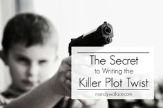 """The Secret to Writing the Killer Plot Twist"" How to write a plot twist, for writers."