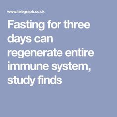 Fasting for three days can regenerate entire immune system, study finds