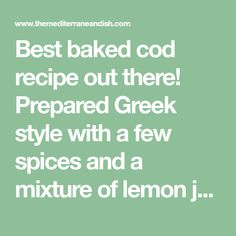 Best baked cod recipe out there! Prepared Greek style with a few spices and a mixture of lemon juice, olive oil and lots of garlic. Bakes in 15 mins!