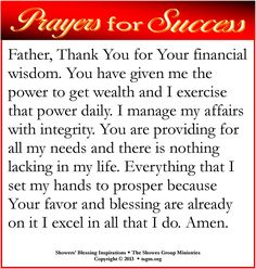 Father, Thank You for Your financial wisdom. You have given me the power to get wealth and I exercise that power daily. I manage my affairs with integrity. You are providing for all my needs and there is nothing lacking in my life. Everything that I set my hands to prosper because Your favor and blessing are already on it I excel in all that I do. Amen. #showersblessing