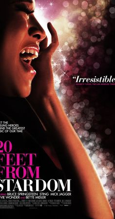 """""""20 Feet from Stardom"""" (2013). Backup singers live in a world that lies just beyond the spotlight. Their voices bring harmony to the biggest bands in popular music. This documentary is wonderful. See it!"""