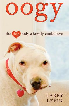 Oogy: The Dog Only a Family Could Love by Larry Levin    Please visit whatcanwe.org to find out how you can help animals in need