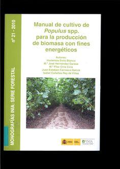 Manual de cultivo de Populus spp. para la producción de biomasa con fines energéticos / Autores, Hortensia Sixto Blanco ... [et al.] ; colaboradores ... Ángel Bachiller Bachiller ... [et al.]l
