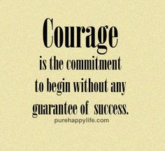 #quotes - Courage is the commitment...more on purehappylife.com