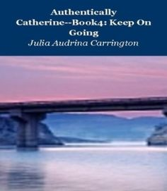 Authentically Catherine--Book 4: Keep On Going by Julia Audrina Carrington, http://www.amazon.com/gp/product/B009990XIW/ref=cm_sw_r_pi_alp_wBU9qb1CE3CNC