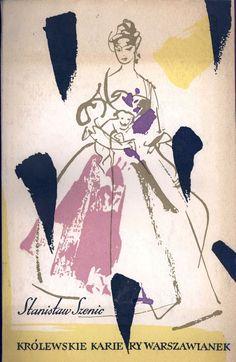 """""""Królewskie kariery warszawianek"""" Stanisław Szenic Cover by Janusz Grabiański (Grabianski) Published by Wydawnictwo Iskry 1959"""