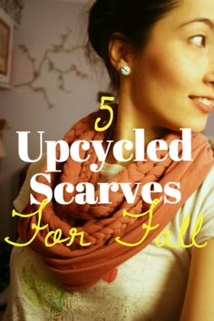 Need a scarf? Here are 5 upcycled scarves that you can make this weekend! Upcycled Clothing, Clothing Ideas, Green Craft, Diy Scarf, Upcycling Ideas, Street Chic, Fall Crafts, Refashion, Toddler Outfits