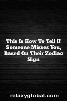 This Is How To Tell If Someone Misses You, Based On Their Zodiac Sign – Relaxy Global #Aries #Cancer #Libra #Taurus #Leo #Scorpio #Aquarius #Gemini #Virgo #Sagittarius #Pisces #zodiac #astrology #horoscope #zodiacsigns
