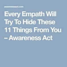 Every Empath Will Try To Hide These 11 Things From You – Awareness Act