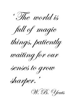 ♔ 'The world is full of magic things... ~ W.B. Yeats