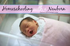 How to Homeschool with a Newborn in the House (because hopefully we will be adopting in the future!)