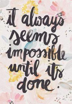 """It always seems impossible until it's done."" — Nelson Mandela  zackswimsmm.tk"