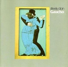 I can't never get enough of Steely Dan. Gaucho is one of my top fave!