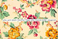 Yes my sweet love, YOU are truly more lovely & beautiful than you could ever imagine!! <3