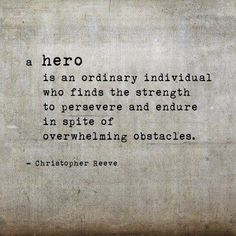 Quote from fellow Cancer Warrior, the late Christopher Reeve -- The definition of a Hero. Now Quotes, Great Quotes, Quotes To Live By, Motivational Quotes, Life Quotes, Qoutes, Love Of Family Quotes, Soldier Quotes Inspirational, Inspire Quotes