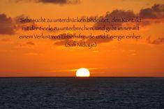 """""""Sehnsucht zu unterdrücken bedeutet, den Kontakt mit der Seele zu unterbrechen, und geht immer mit einem Verlust von Lebensfreude und Energie einher."""" (Safi Nidiaye)- Lebe deine Sehnsucht - Sich Träume und Wünsche zu erfüllen, erhält unsere Gesundheit - viel Freude beim Inspirieren lassen meines neuen Blog-Beitrags... :-) http://www.heikeholz.de/lebe-deine-sehnsucht/"""