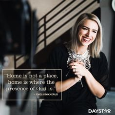 """""""Home is not a place, home is where the presence of God is."""" -Chelsi Nikkerud [Daystar.com]"""