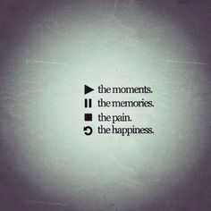 play the moments, pause the memories, stop the pain, rewind the happiness #truth #friendship
