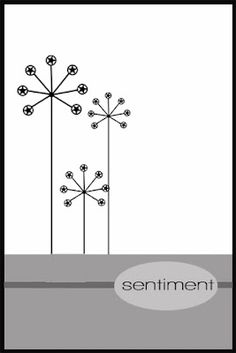 cardmaking sketch ...clean and simple  ... three mod flowers at various heights ...