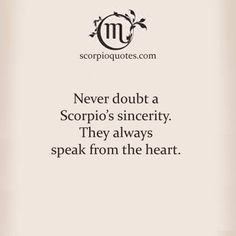 Never doubt a Scorpio's sincerity. They always speak from the heart. #Scorpio