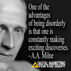 One of the advantages of being disorderly is that one is constantly making exciting discoveries -- A.A. Milne #WisdomWednesday