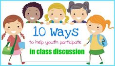 10 GREAT ideas to help youth participate in class discussions.    *Helpful for parents too!