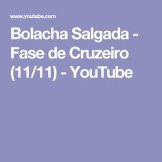 Bolacha Salgada - Fase de Cruzeiro (11/11) - YouTube