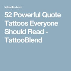 52 Powerful Quote Tattoos Everyone Should Read - TattooBlend