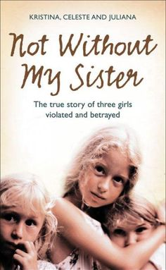 Kristina, Celeste, and Juliana were all born into the Children of God cult, and from as early asthree years old were mistreated and used as sexual beings. They were denied access to formal schooling,