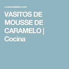 VASITOS DE MOUSSE DE CARAMELO | Cocina