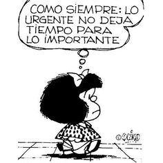 Mafalda: as always, the urgent doesn't leave time for the important. Favorite Quotes, Best Quotes, Life Quotes, Mama Quotes, Living Quotes, Funny Quotes, Mafalda Quotes, Carl Friedrich, Jolie Phrase