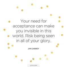 """""""Risk being seen in all your glory."""" Jim Carrey // #Quotes to inspire your Sunday and the week ahead at the link in our bio. http://levo.im/2fdootK"""