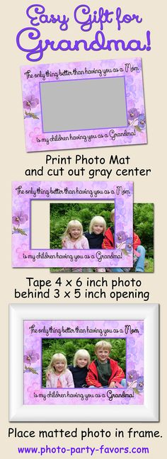 """SUPER EASY GIFT FOR GRANDMA - DIY Craft - Free, Printable Pretty Photo Mat (5 x 7) with message """"The only thing better than having you as a mom is my children having you as a Grandma!  Don't forget Grandma on Mother's Day! More printables and other party stuff at http://www.photo-party-favors.com/ Mom Gifts, Grandparent Gifts, Grandma Gifts, Easy Gifts, Creative Gifts, Homemade Gifts, Mother Day Gifts, Photo Frame Crafts, Photo Craft"""