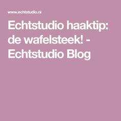 Echtstudio haaktip: de wafelsteek! - Echtstudio Blog