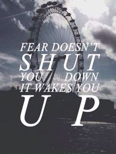 """When Four and Tris were climbing up the ferris weel, Four was afraid of hights and Tris asked why he was doing this then. His responce was """"Fear doens't shut you down, it wakes you up,"""" that is important becuase Dauntless have to control there fears to fight. This quote Four tells Tris means, in dauntless, fears doesn't make you give up, they wake you up and make you try harder and harder."""