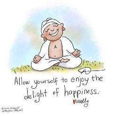 Allow yourself to enjoy the delight of happiness
