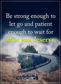 Be strong enough to let go and patient enough to wait for what you deserve. #powerofpositivity #positivewords #positivethinking #inspirationalquote #motivationalquotes #quotes #life #love #patient #deserve #strong